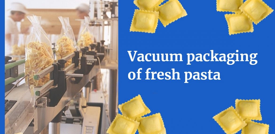 Vacuum packaging of fresh pasta